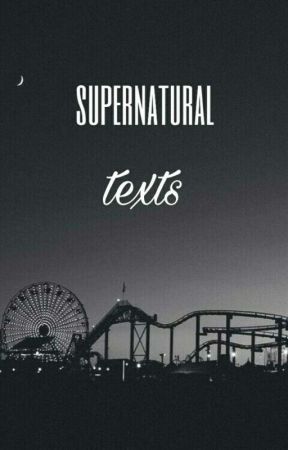 Supernatural Texts| ✓ by geo-bby