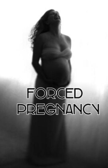 Forced Pregnancy