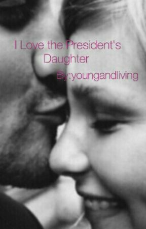 I Love the President's Daughter by youngandliving