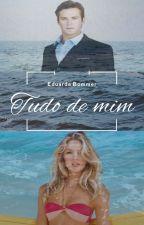 Tudo de mim by Eduardabommer