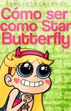 Cómo ser como Star Butterfly. by tearsofarainbow