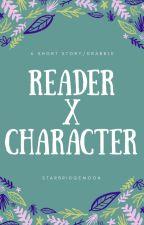 Reader x Character stories by starbridgemoon