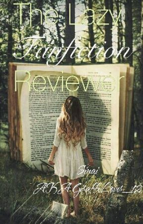 The Lazy Fanfiction Reviewer by giraffelover_12
