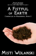 A Fistful of Earth: Book #2, Chronicles of Marsdenfel by carradee