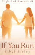 If You Run (Bright Park Romance #1) by sibyleisley