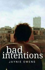 Bad Intentions by jaynieowens