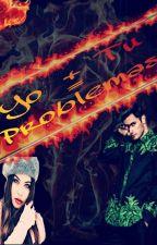 YO + TU = Problemas by NESSIEEE00