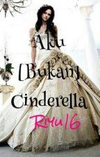 Aku [Bukan] Cinderella by Riyu16