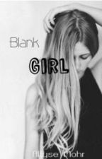 Blank Girl - (Book One) by AllyseMohr