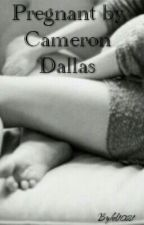 Pregnant By Cameron Dallas (Completed) by kel1021