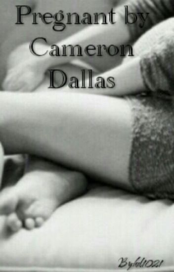 Pregnant By Cameron Dallas (Completed) - Kelly Easton - Wattpad
