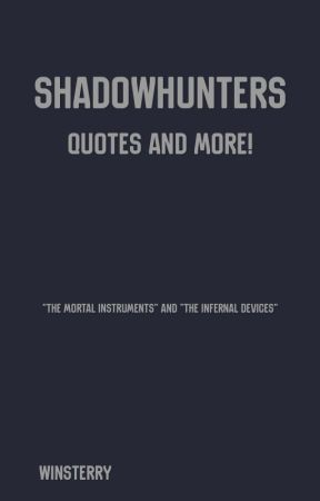 Shadowhunters: Quotes and More! by Winsterry