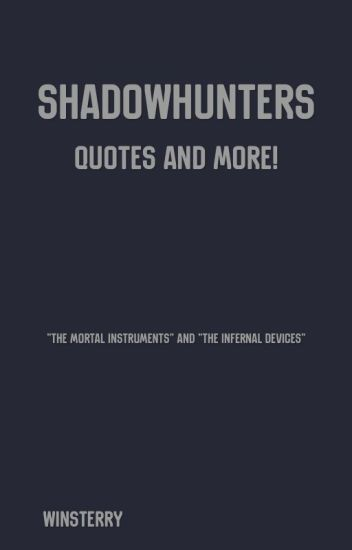 Shadowhunters: Quotes and More!