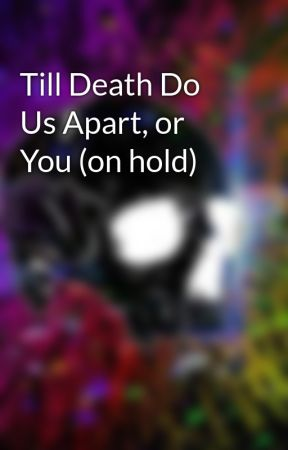 Till Death Do Us Apart, or You (on hold) by TurningANewPage