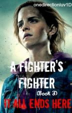 A Fighter's Fighter (Book 3) by onedirectionluv1D