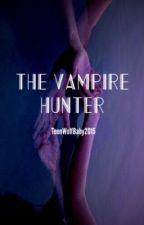 The  Vampire Hunter by TeenWolfBaby2015