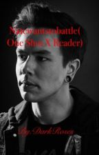 Natewantstobattle (One shot x reader).           (Complete) by Darkroses77