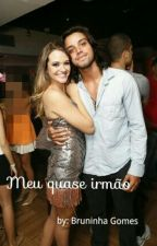 Meu Quase Irmão by bruninhagomes11