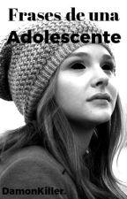 Frases de una Adolescente. by Damonkiller