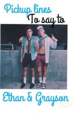 Pick up lines for Ethan & Grayson by Dolanspams