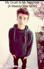 My Crush is My Neighbor (Weeklychris fanfic) by itzzzvalery