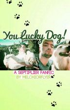 You Lucky Dog! by MelchiorFlyer