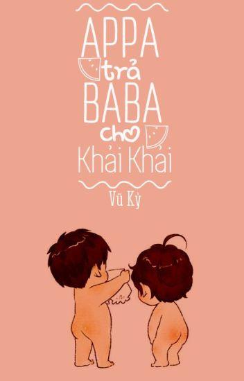 [Series] Appa! Trả Baba cho Khải Khải.!!