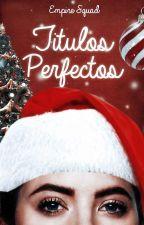 Títulos perfectos [ABIERTO] by EmpireSquad