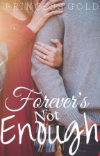 Forever's Not Enough (Short Story-Fin) by pRincessGold24