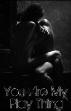 You Are My Play Thing by XxBabyCakesxX