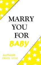 Marry you for Baby (Book 1) (EDITING) by ChocoLily