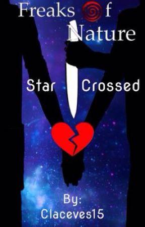 Freaks of Nature: Star Crossed by Claceves15