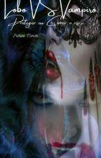 Lobos Vs Vampiro Proteger ou correr o risco by larrysweetiemore