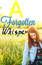 A Forgotten Whisper by Bigchick7