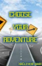 Choose Your Adventure!! by XxCleverFoxxX