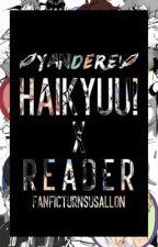 Yandere! Haikyuu! x Reader by FanficTurnsUsAllOn