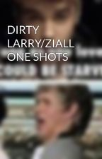 DIRTY LARRY/ZIALL ONE SHOTS by Brilovesbiebshoran