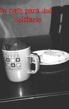 Un café para dos solitario by xedwintrx