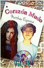 Corazón Mudo [Matthew Espinosa y Tú] m.e #Wattys2016  by Waffle_EspinosaYOLO