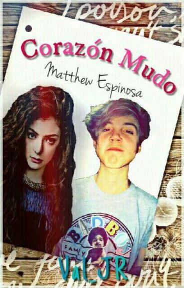 Corazón Mudo [Matthew Espinosa y Tú] m.e #Wattys2016