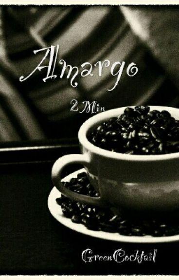 Amargo (2min)