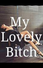 My lovely Bitch by chodiprunchxx_