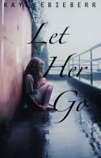 Let Her Go (Already Broken Sequel) {J.B.} by kayleebieberr
