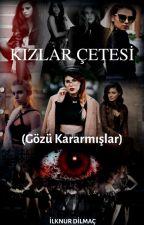 KIZLAR ÇETESİ (Gözü Kararmışlar) by Solitariopallida244