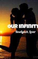 Our Infinity (A Ross lynch fanfiction) by camxdallas_94