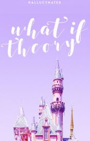 ♡ What If Theory ♡ by hallucynated