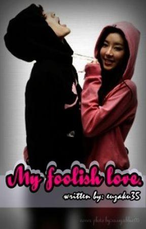 MY FOOLISH LOVE (Under Revision) by euzaku35