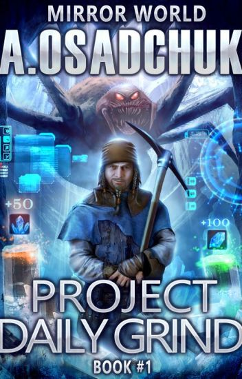 Project Daily Grind (Mirror World LitRPG series Book #1) by Alexey Osadchuk