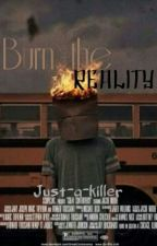 Burn the reality by Just-a-killer