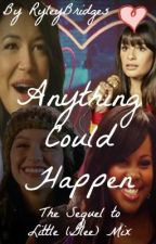 Anything Could Happen - Little (Glee) Mix Sequel (CANCELLED. SORRY) by RyleyBridges